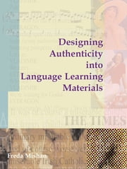 Designing Authenticity into Language Learning Materials ebook by Frieda Mishan