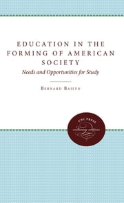 Education in the Forming of American Society - Needs and Opportunities for Study ebook by Bernard Bailyn