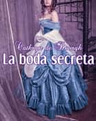 La boda secreta ebook by Cathryn de Bourgh