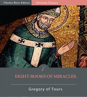 Eight Books of Miracles ebook by Gregory of Tours