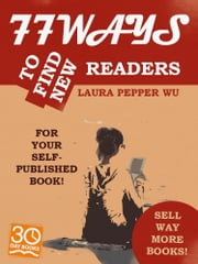 77 Ways to Find New Readers for You Self-Published Book! ebook by Laura Pepper Wu