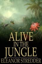 Alive in the Jungle ebook by Eleanor Stredder