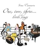 One, Two, Three... Little Songs ebook by Irina Tumanova