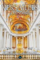 Versailles: A History ebook by