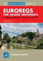 The Adlard Coles Book of EuroRegs for Inland Waterways ebook by Marian Martin