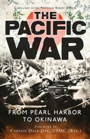 The Pacific War: From Pearl Harbor to Okinawa ebook by Dale Dye,Robert O'Neill