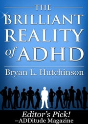 The Brilliant Reality of ADHD ebook by Bryan L. Hutchinson
