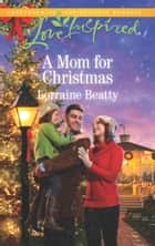 A Mom For Christmas (Mills & Boon Love Inspired) (Home to Dover, Book 8) ebook by Lorraine Beatty