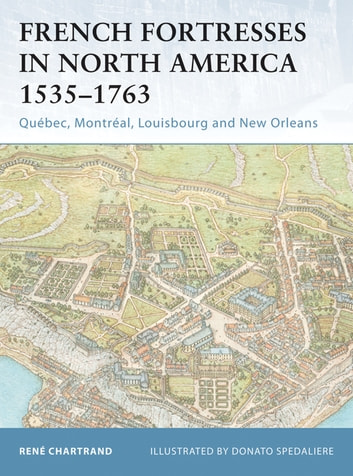 French Fortresses in North America 1535–1763 - Québec, Montréal, Louisbourg and New Orleans eBook by René Chartrand