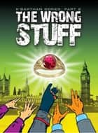 The Wrong Stuff: a humorous fantasy sci fi adventure - K'Barthan Series: Part 2 - ebook ebook by M T McGuire