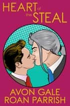 Heart of the Steal ebook by Avon Gale, Roan Parrish