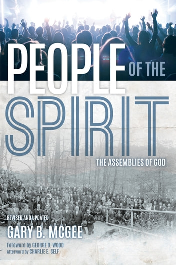 People of the Spirit - The Assemblies of God ebook by Gary B. McGee,Charles Self