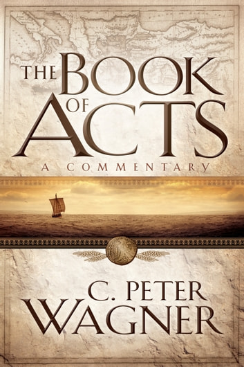 The Book of Acts - A Commentary ebook by C. Peter Wagner