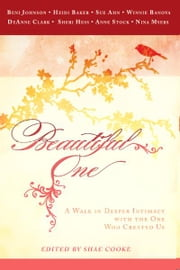 Beautiful One: A Walk In Deeper Intimacy with the One Who Created Us ebook by Beni Johnson,Sue Ahn,Ann Stock,DeAnne Clark,Heidi Baker,Sheri Hess,Winnie Banov,Nina Myers
