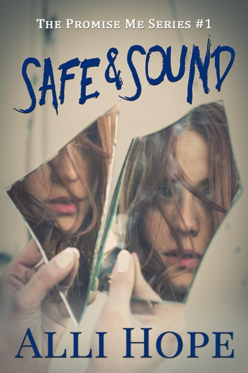 Safe and Sound - Promise Me Series, #1 ebook by Alli Hope