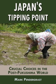 Japan's Tipping Point: Crucial Choices in the Post-Fukushima World ebook by Mark Pendergrast