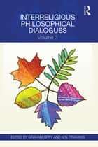 Interreligious Philosophical Dialogues - Volume 3 ebook by Graham Oppy, N.N. Trakakis