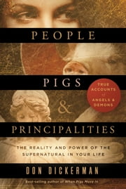 People, Pigs, and Principalities - The Reality and Power of the Supernatural in Your Life ebook by Don Dickerman