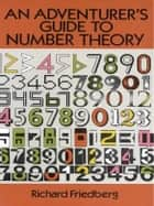 An Adventurer's Guide to Number Theory ebook by Richard Friedberg