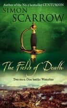 The Fields of Death (Wellington and Napoleon 4) ebook by Simon Scarrow