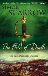 The Fields of Death (Wellington and Napoleon 4) - (Revolution 4) ebook by Simon Scarrow