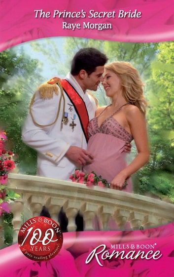 The Prince's Secret Bride (Mills & Boon Romance) (The Royals of Montenevada, Book 1) ebook by Raye Morgan