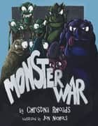 Monster War ebook by Christina Rhoads, Jon Nichols