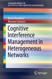 Cognitive Interference Management in Heterogeneous Networks ebook by Dania Marabissi,Romano Fantacci