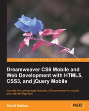 Dreamweaver CS6 Mobile and Web Development with HTML5, CSS3, and jQuery Mobile ebook by David Karlins