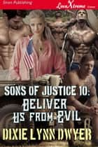Sons of Justice 10: Deliver Us from Evil ebook by Dixie Lynn Dwyer