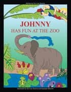 Johnny Has Fun at the Zoo ebook by Terri-Lee Sharma, Kayleigh Allworth