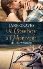 Un cow-boy à l'horizon - Rainbow Valley ebook by Fabienne Vidallet, Jane Graves