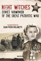 Night Witches. Soviet Airwomen of the Great Patriotic War ebook by Gian Piero Milanetti