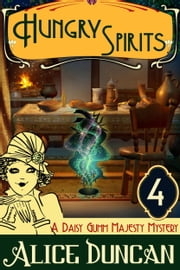Hungry Spirits (A Daisy Gumm Majesty Mystery, Book 4) ebook by Alice Duncan