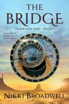 The Bridge - Fehin and Airy, #1 ebook by nikki broadwell