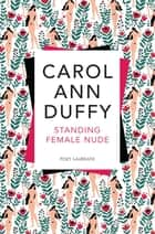 Standing Female Nude ebook by Carol Ann Duffy