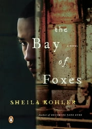 The Bay of Foxes - A Novel ebook by Sheila Kohler