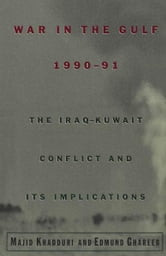 War in the Gulf, 1990-91: The Iraq-Kuwait Conflict and Its Implications ebook by Majid Khadduri,Edmund Ghareeb