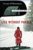 Life Without Parole - A Kate Conway Mystery eBook by Clare O'Donohue