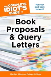 The Complete Idiot's Guide to Book Proposals & Query Letters ebook by Coleen O'Shea,Marilyn Allen