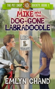 Mike and the Dog-Gone Labradoodle - The Pet Shop Society, #1 ebook by Emlyn Chand