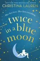 Twice in a Blue Moon - a heart-wrenching story of a second chance at first love ebook by Christina Lauren