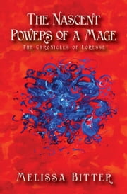 The Nascent Powers of a Mage ebook by Melissa Bitter