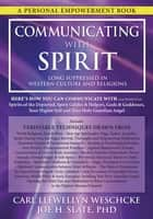 Communicating with Spirit - Here's How You Can Communicate (and Benefit from) Spirits of the Departed, Spirit Guides & Helpers, Gods & Goddesses, Your Higher Self and Your Holy Guardian Angel ebook by Carl Llewellyn Weschcke, Joe H. Slate, PhD
