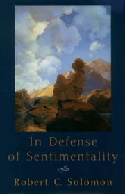 In Defense of Sentimentality ebook by Robert C. Solomon