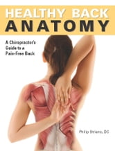 Healthy Back Anatomy ebook by Philip Striano, Dr.