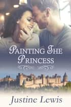 Painting the Princess ebook by Justine Lewis