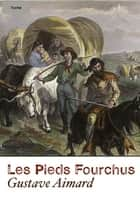 Les Pieds Fourchus (Annoté) ebook by Gustave Aimard