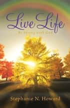Live Life be Strong With God ebook by Stephanie N. Howard