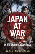 Japan at War 1931-45 - As the Cherry Blossom Falls ebook by David McCormack